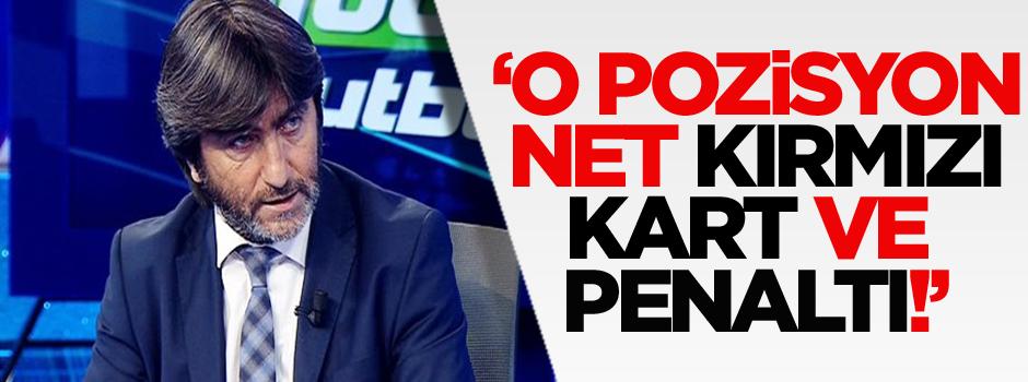 Dilmen: O pozisyon net kırmızı kart ve penaltı!