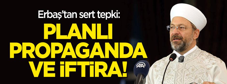 Diyanet İşleri Başkanı Erbaş'tan sert tepki: Planlı bir propaganda ve iftira!