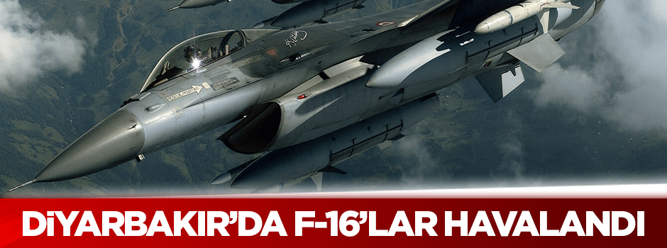 Diyarbakır'da F-16'lar havalandı