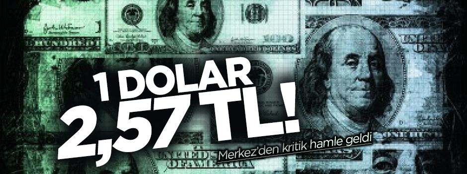 1 dolar 2,57 TL!