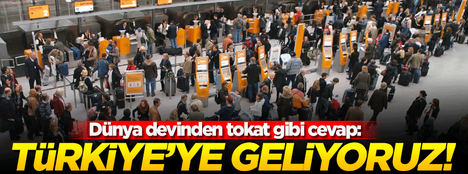 Dünya devinden tokat gibi cevap: Türkiye'ye geliyoruz!