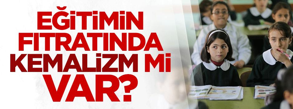 Eğitimin fıtratında Kemalizm mi var?