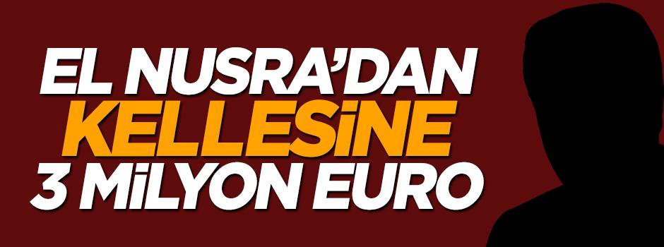El Nusra'dan kellesine 3 milyon Euro