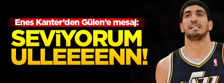 Enes Kanter'den Gülen'e mesaj: Seviyorum ulen