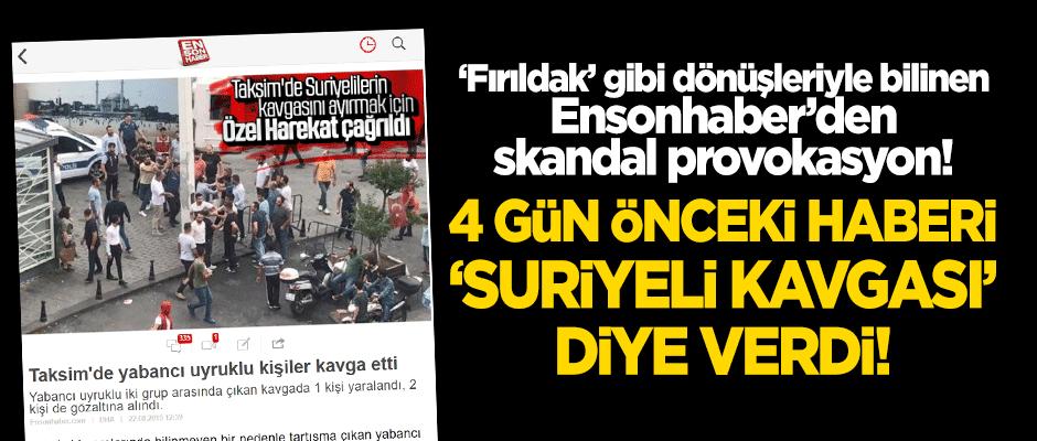 Ensonhaber'den skandal provokasyon! 4 gün önceki haberi 'Suriyeli kavgası' diye verdi