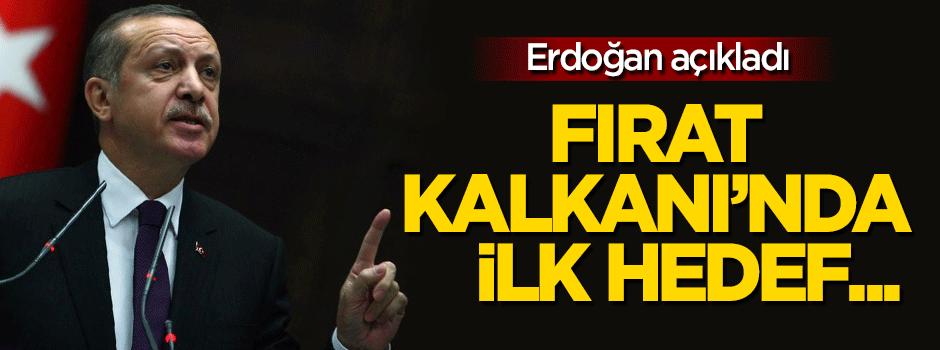 Erdoğan açıkladı: Fırat Kalkanı'nda ilk hedef...