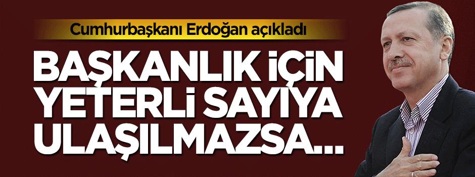 Erdoğan: Başkanlık için yeterli sayıya ulaşılmazsa...