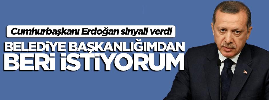 Erdoğan: Belediye başkanlığımdan beri istiyorum