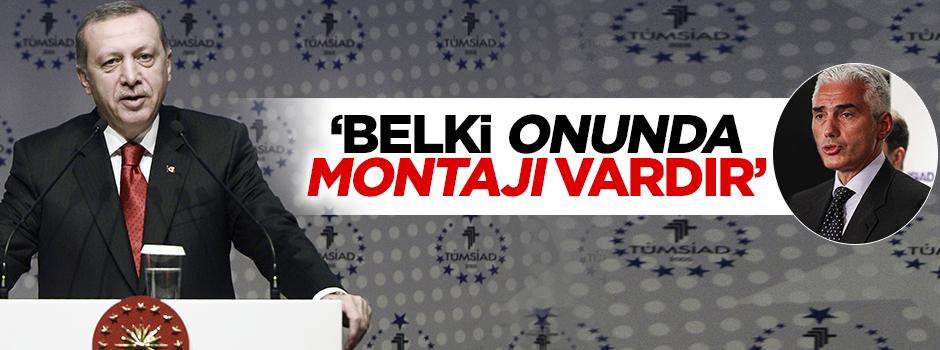 Erdoğan: Belki TÜSİAD Başkanınında montajı vardır