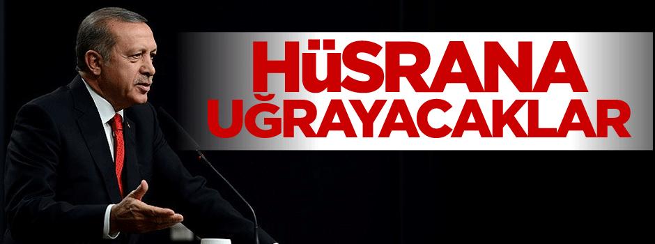 Erdoğan: Bir kez daha hüsrana uğrayacaklar