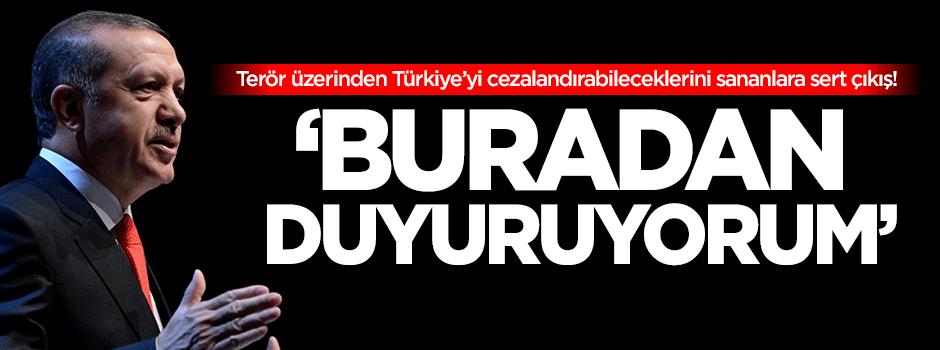 Erdoğan: Buradan duyuruyorum