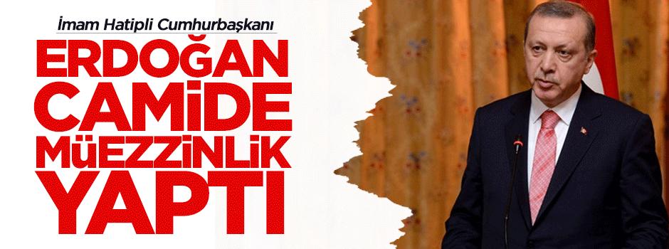 Erdoğan camide müezzinlik yaptı