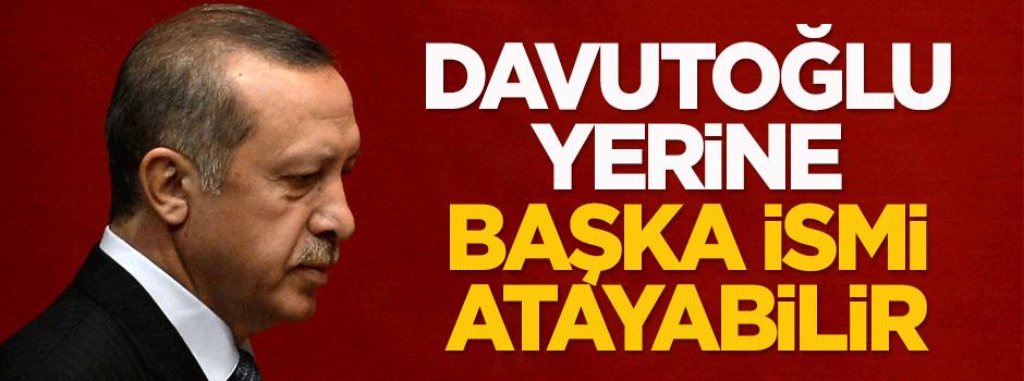 Erdoğan, Davutoğlu yerine başka ismi atayabilir