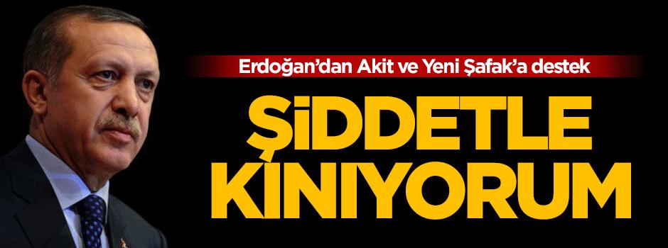 Erdoğan: Gazetelere saldırıları şiddetle kınıyorum!