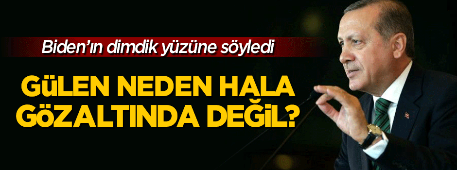 Erdoğan: Gülen gözaltına alınmalı