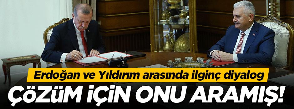 Erdoğan ile Yıldırım arasındaki ilginç diyalog!