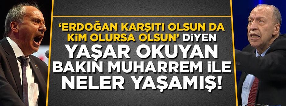 'Erdoğan karşıtı olsun da kim olursa olsun' diyen Yaşar Okuyan bakın Muharrem ile neler yaşamış!