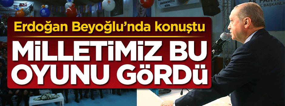 Erdoğan: Milletimiz oyunu gördü