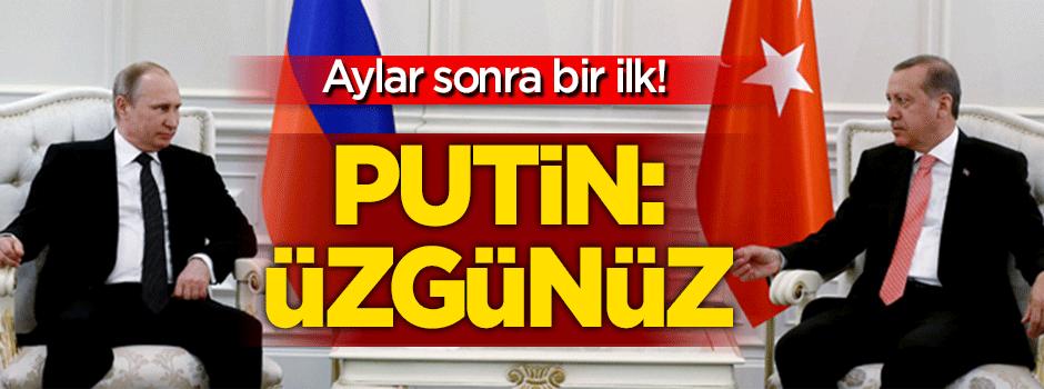 Putin'den Erdoğan'a: Üzgünüz