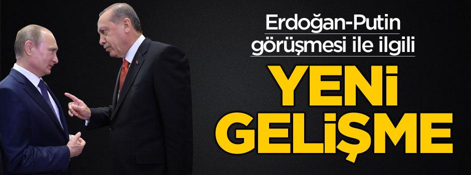 Erdoğan-Putin görüşmesiyle ilgili flaş gelişme