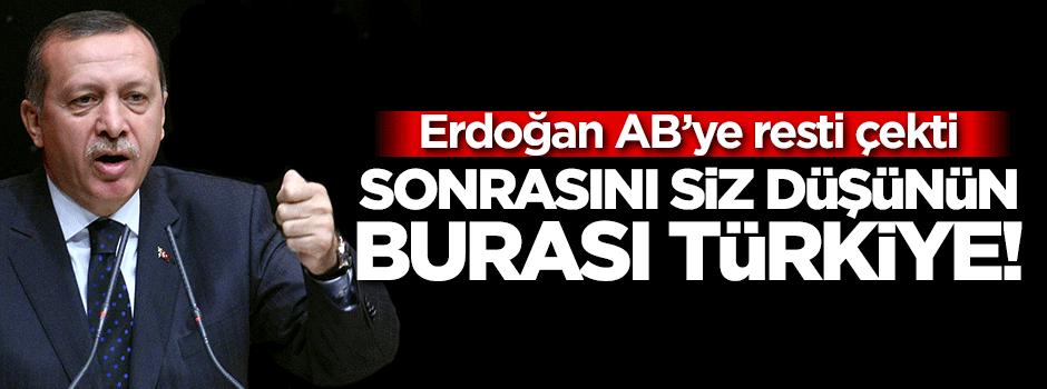 Erdoğan resti çekti: Burası Türkiye...