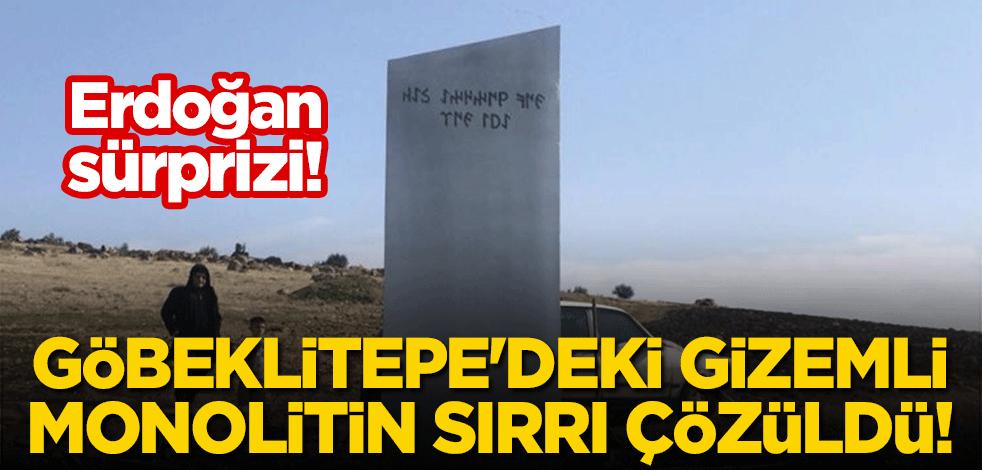 Erdoğan sürprizi: Göbeklitepe'deki gizemli monolitin sırrı çözüldü!