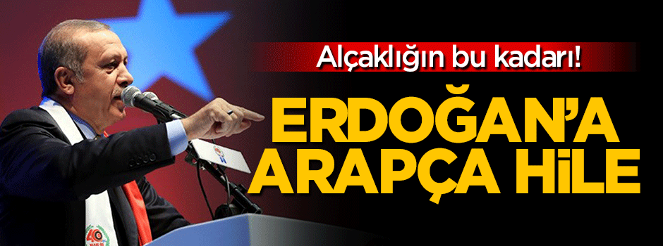 Erdoğan'a alçak 'Arapça' hile!