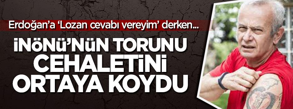 Erdoğan'a 'Lozan cevabı vereyim' derken cehaletini ortaya koydu