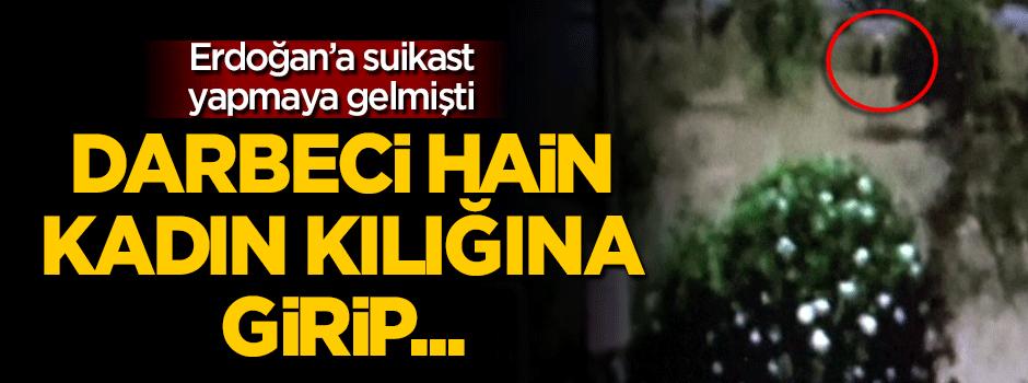 Erdoğan'a suikast için giden hain kadın kılığına girip...