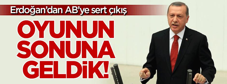 Erdoğan'dan AB'ye sert çıkış: Oyunun sonuna geldik