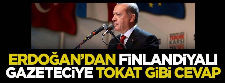 Erdoğan'dan Finlandiyalı gazeteciye tokat gibi cevap