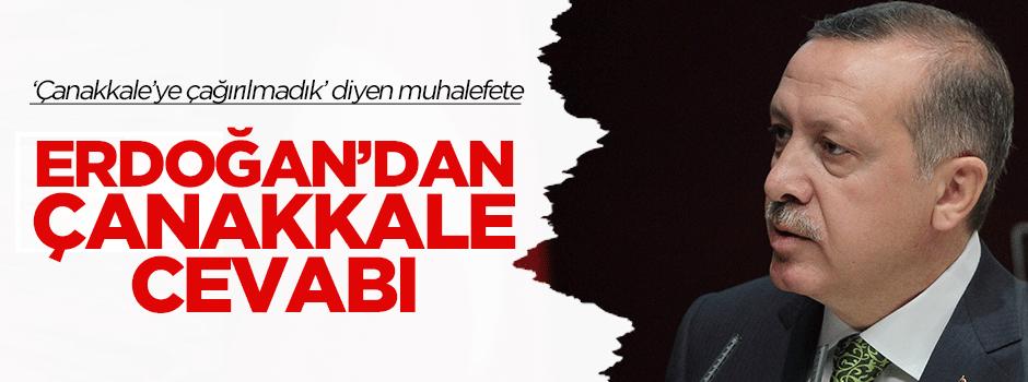 Erdoğan'dan muhalefete Çanakkale cevabı