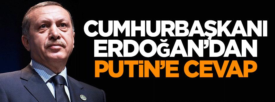 Erdoğan'dan Putin'e cevap