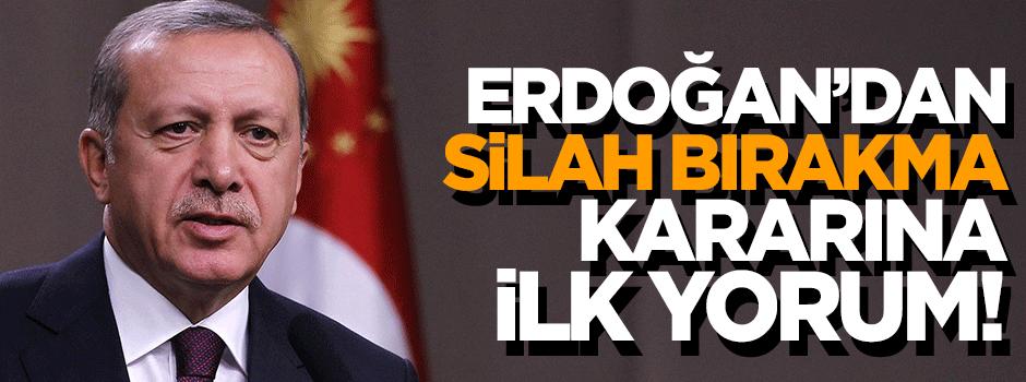 Erdoğan'dan silah bırakma çağrısına ilk yorum