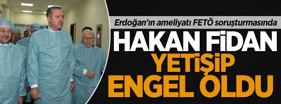 Erdoğan'ın ameliyatı FETÖ soruşturmasında
