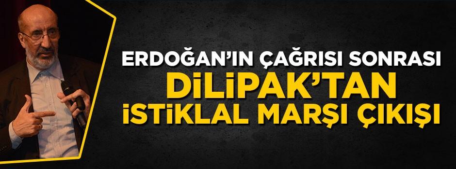 Dilipak'tan İstiklal marşı çıkışı