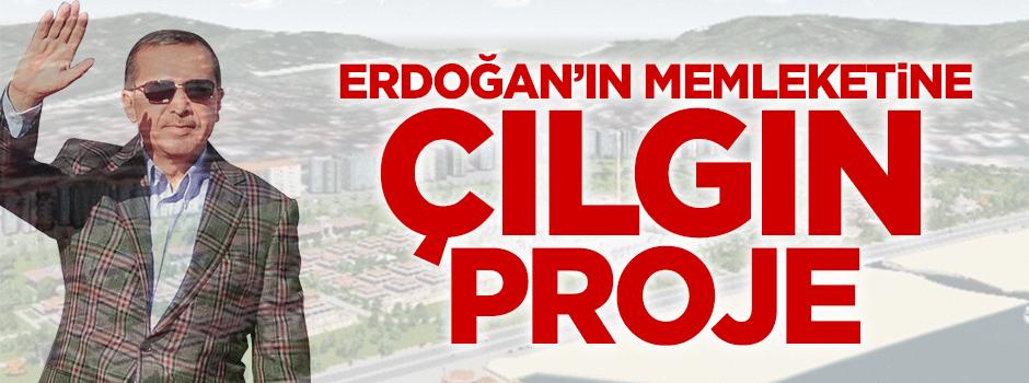 Erdoğan'ın memleketine çılgın proje!