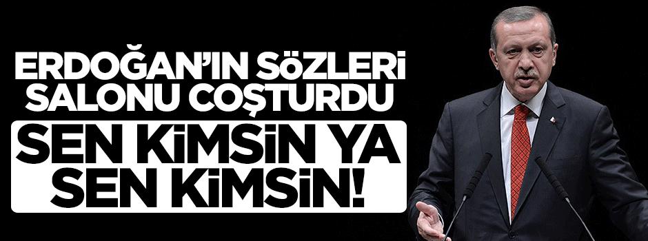 Erdoğan'ın sözleri salonu coşturdu, sen kimsin ya sen kimsin!