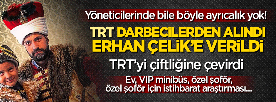 Erhan Çelik TRT'yi çiftliğine çevirdi!