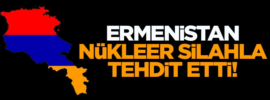 Ermeni lider nükleer silahla tehdit etti!