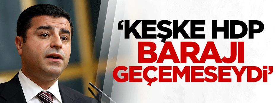 'Keşke HDP barajı geçemeseydi'