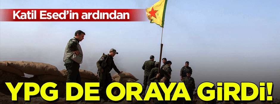 Esad'ın ardından YPG de oraya girdi!