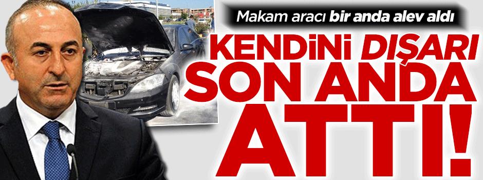Mevlüt Çavuşoğlu'nun makam aracı alev aldı!
