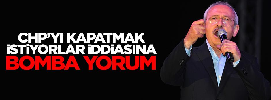 CHP kapatılmak isteniyor iddiasına bomba yorum