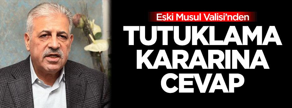 Eski Musul Valisi'nden  tutuklama kararına cevap