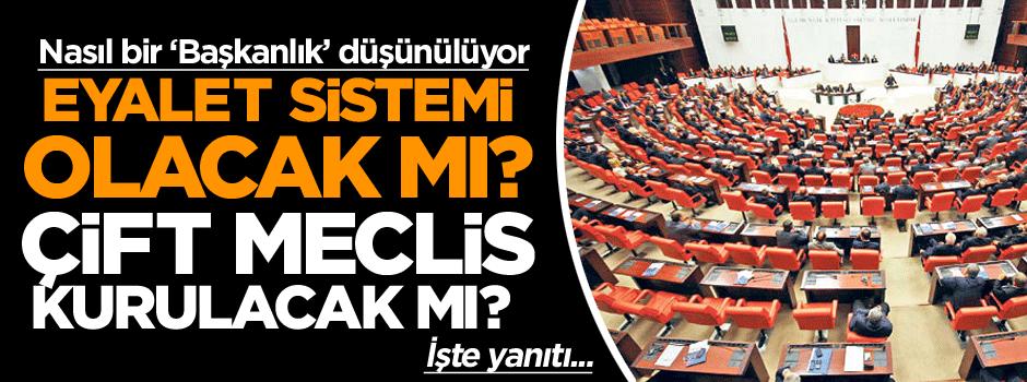 Eyalet sistemi olacak mı? Çift Meclis kurulacak mı? İşte yanıtı