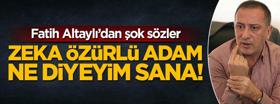 Fatih Altaylı'dan şok sözler: Zeka özürlü adam