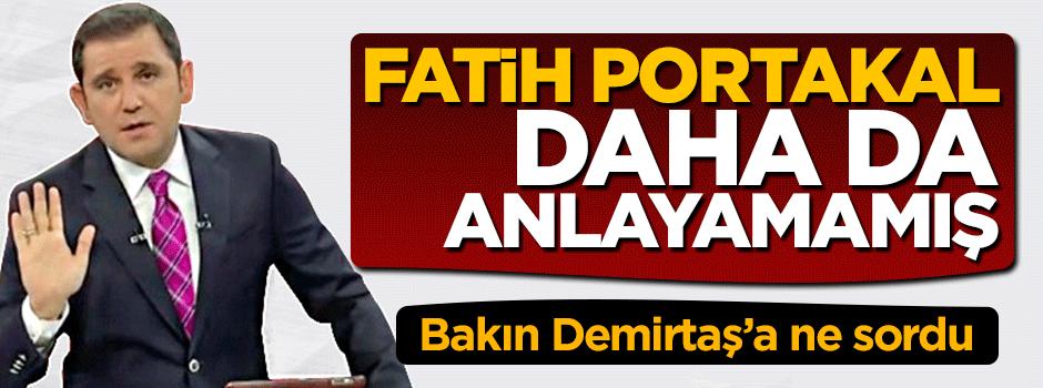 Fatih Portakal daha anlayamamış! Bakın Demirtaş'a ne sordu