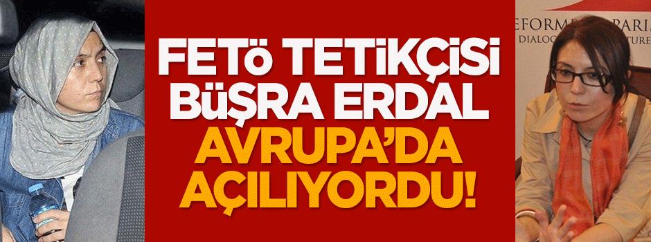 FETÖ'cü Hanım Büşra Erdal Avrupa'da açılıyordu!