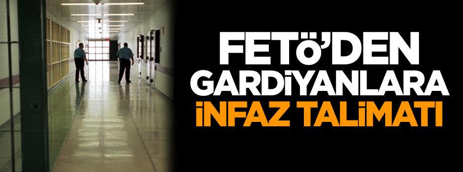 FETÖ'den gardiyanlara infaz talimatı